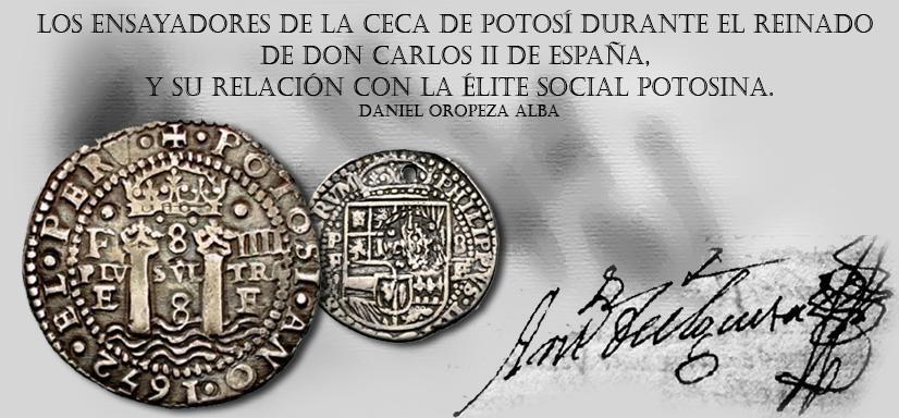Los ensayadores de la Ceca de Potosí durante el reinado de Don Carlos II de España, y su relación con la élite socialpotosina