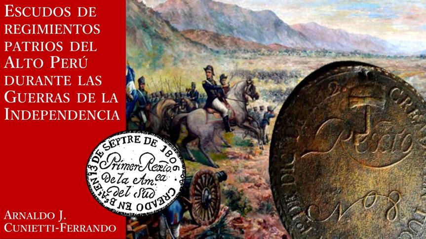Escudos de regimientos patrios del Alto Perú durante las Guerras de laIndependencia