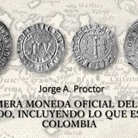 La primera moneda oficial del nuevo mundo, incluyendo lo que es hoy Colombia