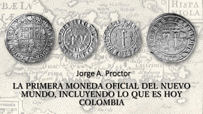 La primera moneda oficial del nuevo mundo, incluyendo lo que es hoyColombia