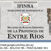 """Ciclo de conferencias IFINRA """"Hablemos de numismática"""": Billetes de bancos emisores de la provincia de Entre Ríos"""